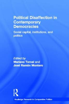 Political Disaffection in Contemporary Democracies: Social Capital, Institutions and Politics - Routledge Research in Comparative Politics (Paperback)