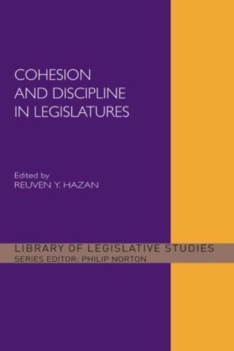 Cohesion and Discipline in Legislatures - Library of Legislative Studies (Paperback)