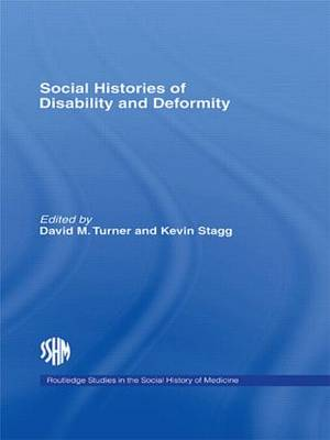 Social Histories of Disability and Deformity: Bodies, Images and Experiences - Routledge Studies in the Social History of Medicine (Paperback)