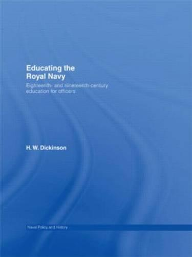 Educating the Royal Navy: 18th and 19th Century Education for Officers - Cass Series: Naval Policy and History (Paperback)
