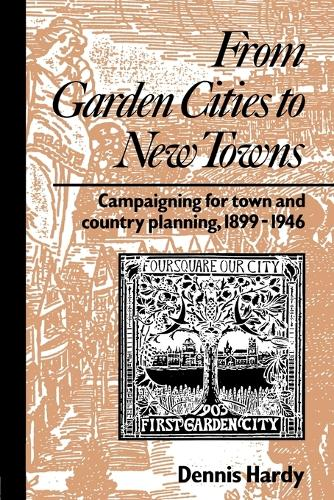 From Garden Cities to New Towns: Campaigning for Town and Country Planning 1899-1946 - Planning, History and Environment Series (Paperback)