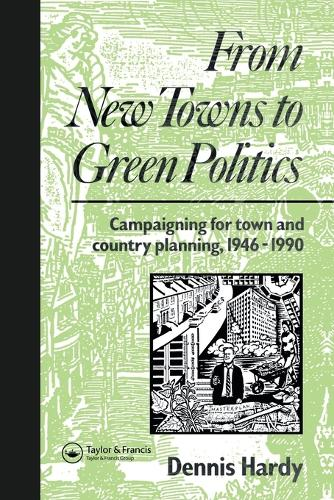 From New Towns to Green Politics: Campaigning for Town and Country Planning 1946-1990 - Planning, History and Environment Series (Paperback)
