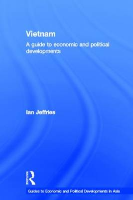 Vietnam: A Guide to Economic and Political Developments - Guides to Economic and Political Developments in Asia (Paperback)