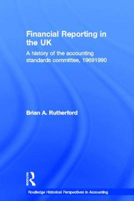 Financial Reporting in the UK: A History of the Accounting Standards Committee, 1969-1990 - Routledge Historical Perspectives in Accounting (Paperback)