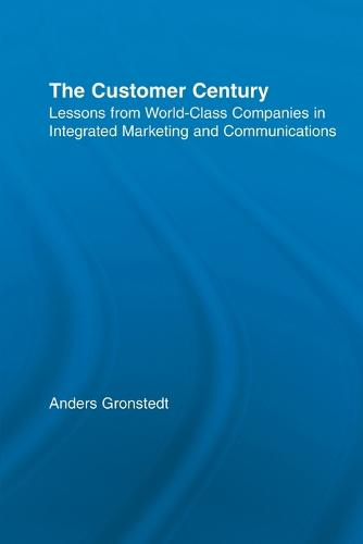 The Customer Century: Lessons from World Class Companies in Integrated Communications - Routledge Corporate Communication Series (Paperback)