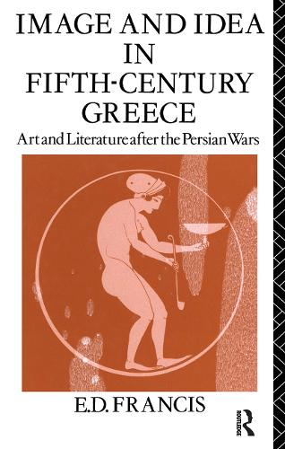 Image and Idea in Fifth Century Greece: Art and Literature After the Persian Wars (Paperback)
