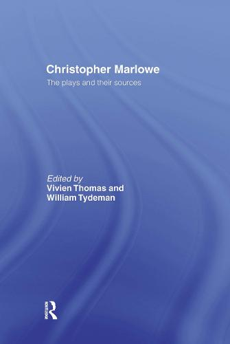Christopher Marlowe: The Plays and Their Sources (Paperback)