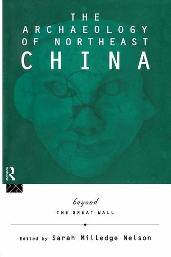 The Archaeology of Northeast China: Beyond the Great Wall (Paperback)