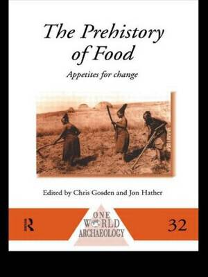 The Prehistory of Food: Appetites for Change - One World Archaeology (Paperback)