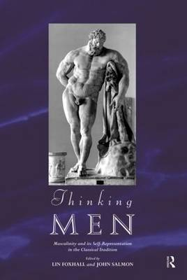Thinking Men: Masculinity and its Self-Representation in the Classical Tradition - Leicester-Nottingham Studies in Ancient Society (Paperback)