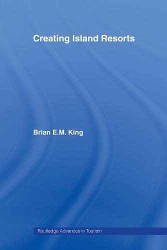 Creating Island Resorts - Routledge Advances in Tourism (Paperback)