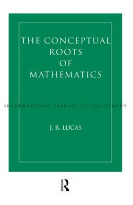 Conceptual Roots of Mathematics - International Library of Philosophy (Paperback)