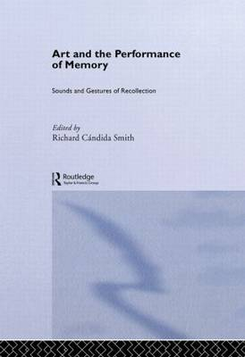 Art and the Performance of Memory: Sounds and Gestures of Recollection - Routledge Studies in Memory and Narrative (Paperback)