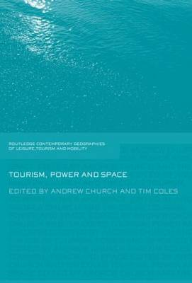 Tourism, Power and Space - Contemporary Geographies of Leisure, Tourism and Mobility (Paperback)