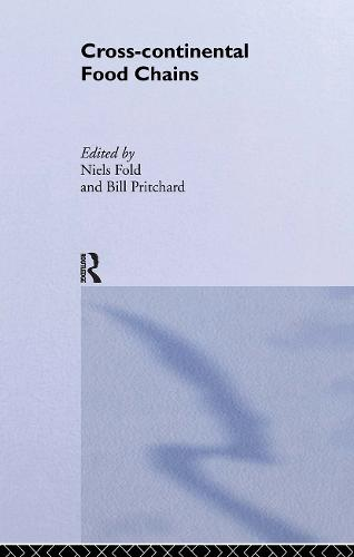 Cross-Continental Agro-Food Chains: Structures, Actors and Dynamics in the Global Food System - Routledge Studies in Human Geography (Paperback)