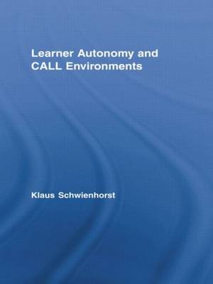 Learner Autonomy and CALL Environments - Routledge Studies in Computer Assisted Language Learning (Paperback)