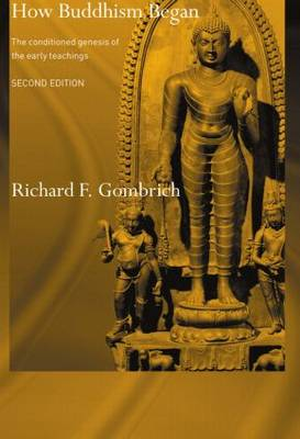 How Buddhism Began: The Conditioned Genesis of the Early Teachings (Paperback)