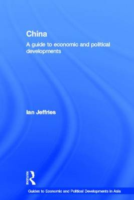 China: A Guide to Economic and Political Developments - Guides to Economic and Political Developments in Asia (Paperback)