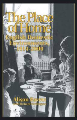 The Place of Home: English domestic environments, 1914-2000 - Planning, History and Environment Series (Paperback)