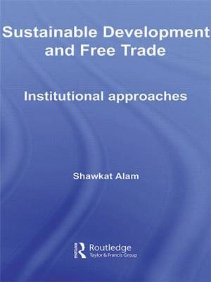 Sustainable Development and Free Trade: Institutional Approaches - Routledge Studies in Development Economics (Paperback)