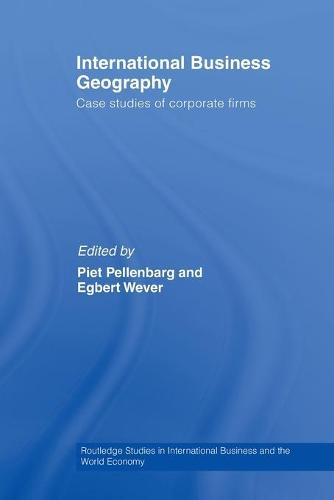 International Business Geography: Case Studies of Corporate Firms - Routledge Studies in International Business and the World Economy (Paperback)
