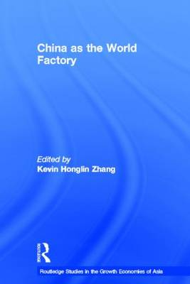 China as the World Factory - Routledge Studies in the Growth Economies of Asia (Paperback)