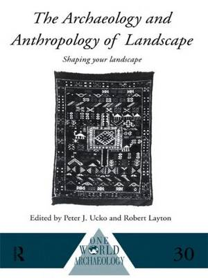 The Archaeology and Anthropology of Landscape: Shaping Your Landscape - One World Archaeology (Paperback)