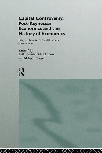 Capital Controversy, Post Keynesian Economics and the History of Economic Thought: Essays in Honour of Geoff Harcourt, Volume One - Routledge Frontiers of Political Economy (Paperback)
