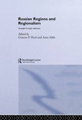 Russian Regions and Regionalism: Strength through Weakness (Paperback)
