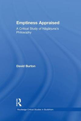 Emptiness Appraised: A Critical Study of Nagarjuna's Philosophy - Routledge Critical Studies in Buddhism (Paperback)