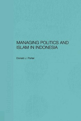 Managing Politics and Islam in Indonesia (Paperback)