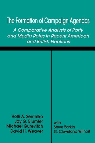 The Formation of Campaign Agendas: A Comparative Analysis of Party and Media Roles in Recent American and British Elections - Routledge Communication Series (Paperback)