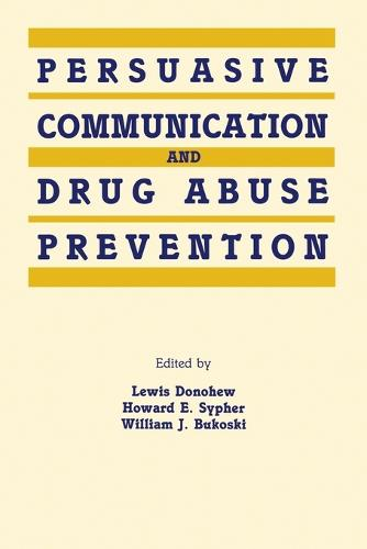 Persuasive Communication and Drug Abuse Prevention - Routledge Communication Series (Paperback)