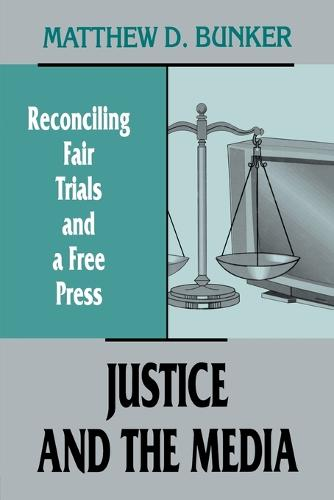 Justice and the Media: Reconciling Fair Trials and A Free Press - Routledge Communication Series (Paperback)