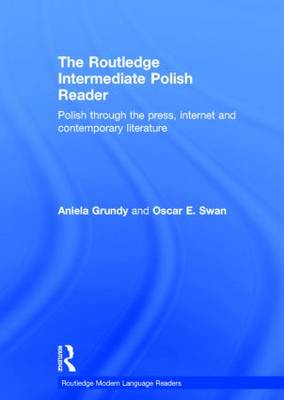 The Routledge Intermediate Polish Reader: Polish through the press, internet and contemporary literature (Hardback)