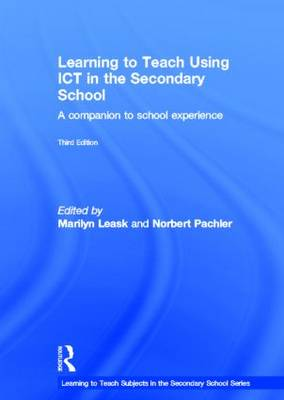 Learning to Teach Using ICT in the Secondary School: A companion to school experience - Learning to Teach Subjects in the Secondary School Series (Hardback)