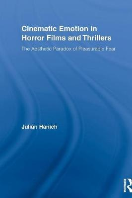 Cinematic Emotion in Horror Films and Thrillers: The Aesthetic Paradox of Pleasurable Fear - Routledge Advances in Film Studies 5 (Paperback)