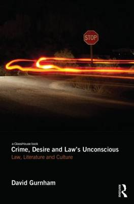 Crime, Desire and Law's Unconscious: Law, Literature and Culture (Hardback)