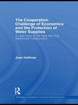 The Cooperation Challenge of Economics and the Protection of Water Supplies: A Case Study of the New York City Watershed Collaboration (Paperback)
