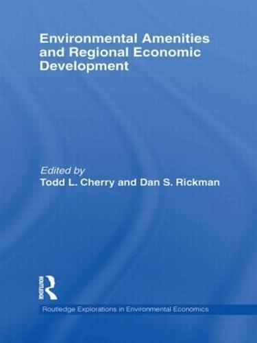 Environmental Amenities and Regional Economic Development - Routledge Explorations in Environmental Economics 21 (Paperback)
