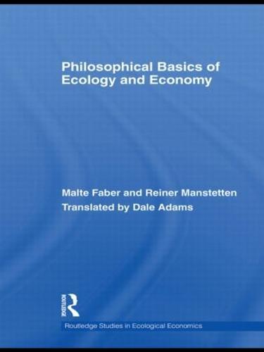 Philosophical Basics of Ecology and Economy - Routledge Studies in Ecological Economics (Paperback)