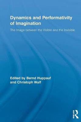 Dynamics and Performativity of Imagination: The Image between the Visible and the Invisible (Paperback)