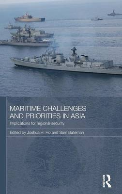 Maritime Challenges and Priorities in Asia: Implications for Regional Security (Hardback)