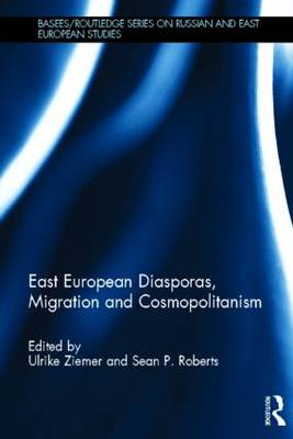 East European Diasporas, Migration and Cosmopolitanism - BASEES/Routledge Series on Russian and East European Studies (Hardback)