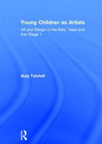 Young Children as Artists: Art and Design in the Early Years and Key Stage 1 (Hardback)