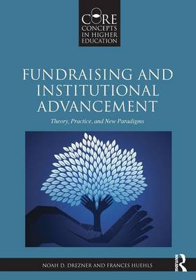 Fundraising and Institutional Advancement: Theory, Practice, and New Paradigms - Core Concepts in Higher Education (Paperback)