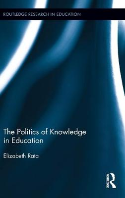 The Politics of Knowledge in Education - Routledge Research in Education (Hardback)