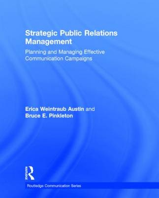 Strategic Public Relations Management: Planning and Managing Effective Communication Campaigns - Routledge Communication Series 10 (Hardback)