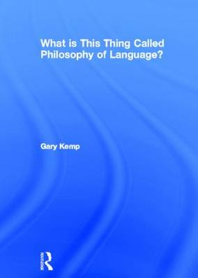 What is this thing called Philosophy of Language? (Hardback)