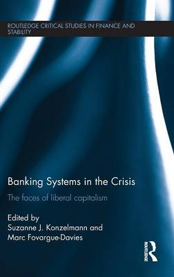 Banking Systems in the Crisis: The Faces of Liberal Capitalism - Routledge Critical Studies in Finance and Stability (Hardback)